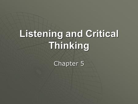 "Listening and Critical Thinking Chapter 5. Listening  Hearing ""The act of receiving sound"" (p. 110)""The act of receiving sound"" (p. 110)  Listening."