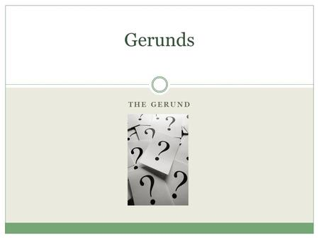 THE GERUND Gerunds. Before that – what is a phrase? A phrase is a word or collection of words that do NOT have both a subject and verb. In other words,