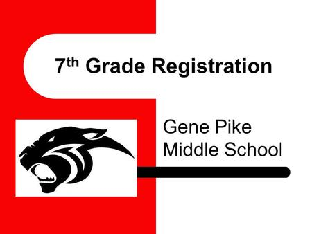 7 th Grade Registration Gene Pike Middle School. Success in 7 th grade Use a Planner or calendar Stay organized Turn in assignments and homework on time.