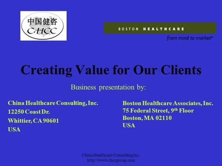 China Healthcare Consulting Inc.  Creating Value for Our Clients Boston Healthcare Associates, Inc. 75 Federal Street, 9 th Floor.