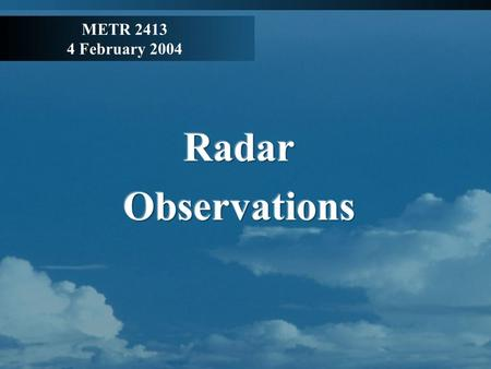 METR 2413 4 February 2004. Radar Basics RADAR - acronym for RAdio Detection And Ranging; a radio device or system for locating an object by means of ultrahigh-frequency.