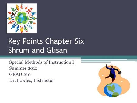 Key Points Chapter Six Shrum and Glisan Special Methods of Instruction I Summer 2012 GRAD 210 Dr. Bowles, Instructor.