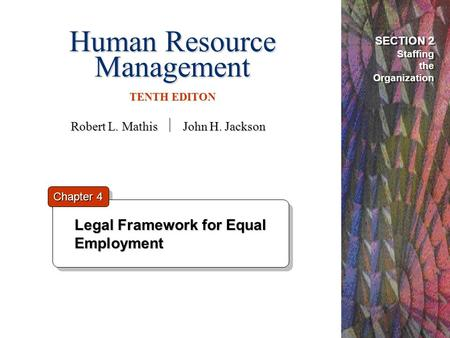 Human Resource Management TENTH EDITON Legal Framework for Equal Employment Legal Framework for Equal Employment SECTION 2 Staffing the Organization Chapter.