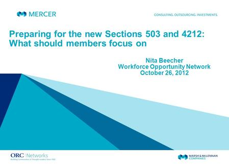 Preparing for the new Sections 503 and 4212: What should members focus on Nita Beecher Workforce Opportunity Network October 26, 2012.