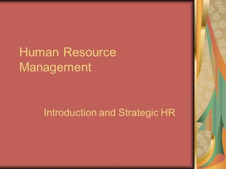 Human Resource Management Introduction and Strategic HR.