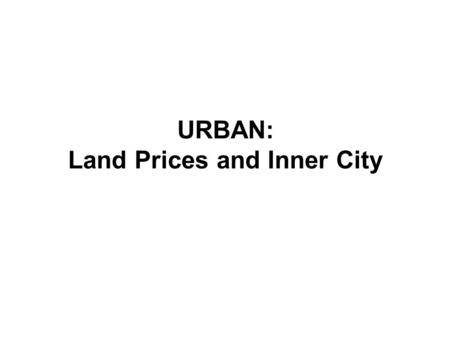 URBAN: Land Prices and Inner City. The Burgess Model (aka The Concentric Model)