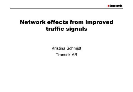 Network effects from improved traffic signals Kristina Schmidt Transek AB.