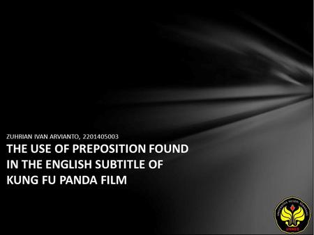ZUHRIAN IVAN ARVIANTO, 2201405003 THE USE OF PREPOSITION FOUND IN THE ENGLISH SUBTITLE OF KUNG FU PANDA FILM.