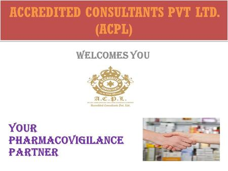 ACCREDITED CONSULTANTS PVT LTD. (ACPL) WELCOMES YOU Your PHARMACOVIGILANCE PARTNER.