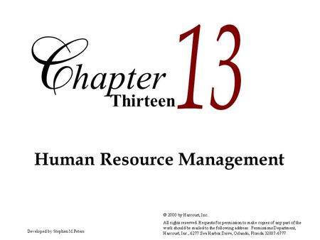 Developed by Stephen M.PetersCopyright © 2000 by Harcourt, Inc. All rights reserved. Thirteen hapter Human Resource Management.