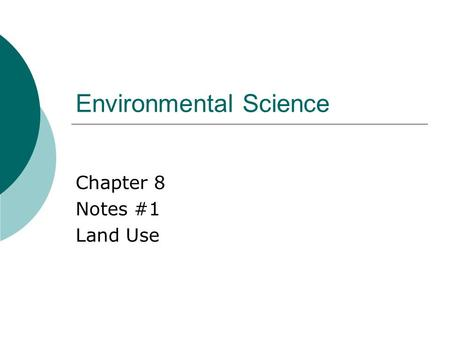 Environmental Science Chapter 8 Notes #1 Land Use.