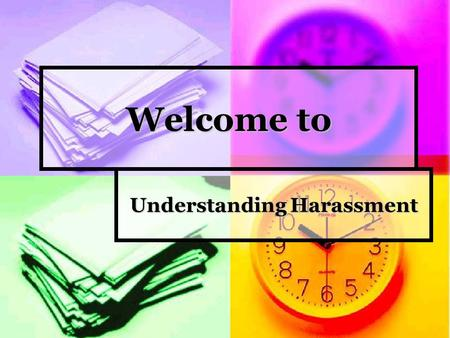 Welcome to Understanding Harassment. An Environment When employees and customers see how well we treat one another, they will know that this is a good.