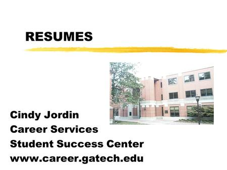 RESUMES Cindy Jordin Career Services Student Success Center www.career.gatech.edu.