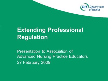Extending Professional Regulation Presentation to Association of Advanced Nursing Practice Educators 27 February 2009.