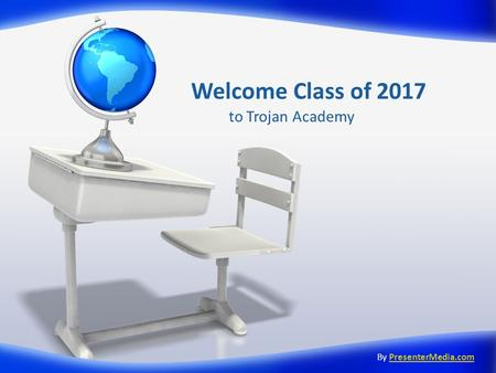 Welcome Class of 2017 to Trojan Academy By PresenterMedia.comPresenterMedia.com.