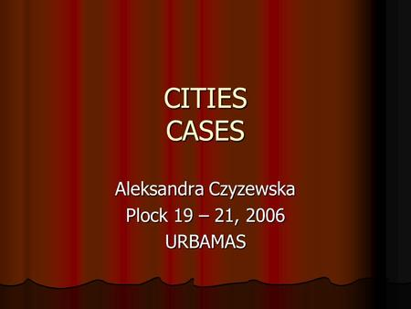 CITIES CASES Aleksandra Czyzewska Plock 19 – 21, 2006 URBAMAS.