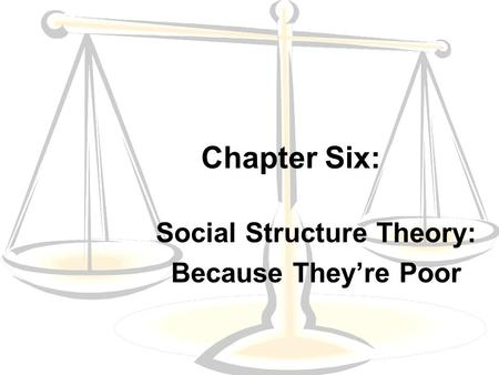 Social Structure Theory: Because They're Poor