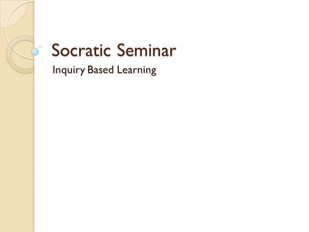 Socratic Seminar Inquiry Based Learning. Who was Socrates? Philosophize, Dude.