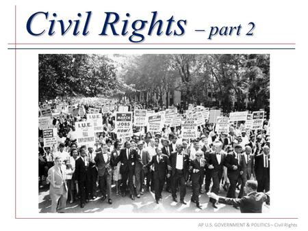 AP U.S. GOVERNMENT & POLITICS – Civil Rights Civil Rights – part 2.