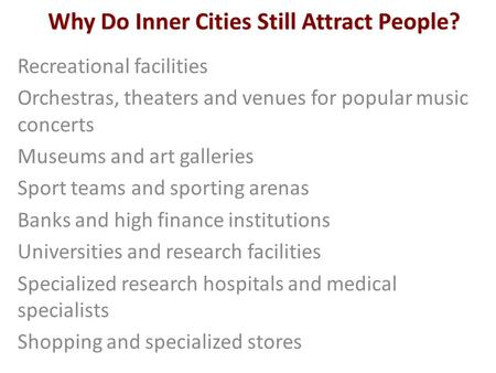 Why Do Inner Cities Still Attract People? Recreational facilities Orchestras, theaters and venues for popular music concerts Museums and art galleries.