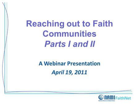 Reaching out to Faith Communities Parts I and II A Webinar Presentation April 19, 2011.