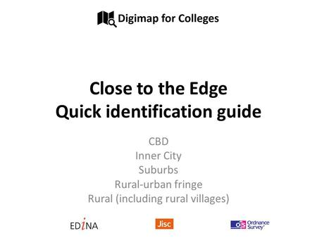 Close to the Edge Quick identification guide CBD Inner City Suburbs Rural-urban fringe Rural (including rural villages)