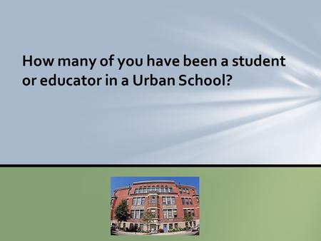How many of you have been a student or educator in a Urban School?