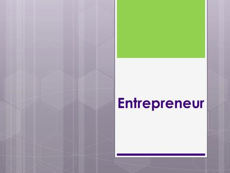 Entrepreneur. A person who assumes the risk to start a business with the idea of making a profit.
