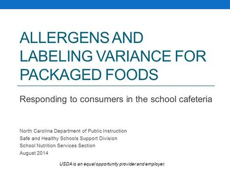 ALLERGENS AND LABELING VARIANCE FOR PACKAGED FOODS Responding to consumers in the school cafeteria North Carolina Department of Public Instruction Safe.