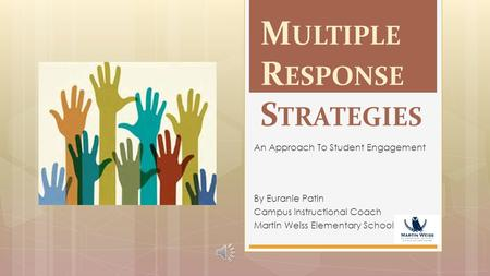 M ULTIPLE R ESPONSE S TRATEGIES By Euranie Patin Campus Instructional Coach Martin Weiss Elementary School An Approach To Student Engagement.