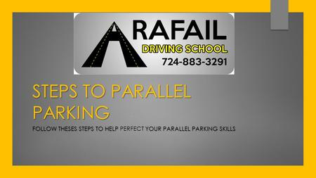 STEPS TO PARALLEL PARKING FOLLOW THESES STEPS TO HELP YOUR PARALLEL PARKING SKILLS FOLLOW THESES STEPS TO HELP PERFECT YOUR PARALLEL PARKING SKILLS.