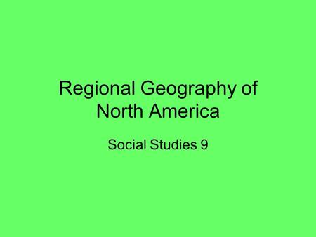 Regional Geography of North America Social Studies 9.