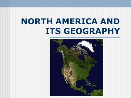 NORTH AMERICA AND ITS GEOGRAPHY. 5 THEMES OF GEOGRAPHY 5 THEMES MOVEMENT LOCATON PLACE REGION INTERACTION.
