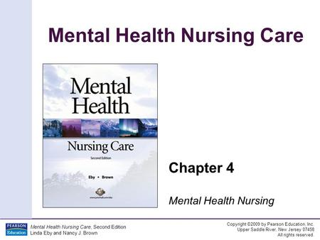 Mental Health Nursing Care Copyright ©2009 by Pearson Education, Inc. Upper Saddle River, New Jersey 07458 All rights reserved. Mental Health Nursing Care,
