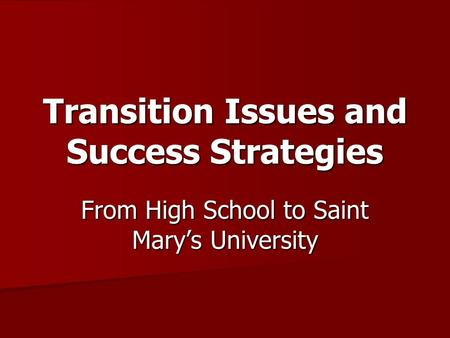 Transition Issues and Success Strategies From High School to Saint Mary's University.