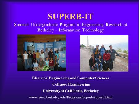 SUPERB-IT Electrical Engineering and Computer Sciences College of Engineering University of California, Berkeley www.eecs.berkeley.edu/Programs/superb/superb.html.