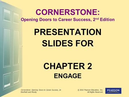 Cornerstone: Opening Doors to Career Success, 2e Sherfield and Moody © 2010 Pearson Education, Inc. All Rights Reserved. CORNERSTONE: Opening Doors to.