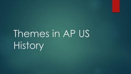 "Themes in AP US History. What are the ""themes""? These themes focus on major historical issues and changes, helping students connect the historical content."