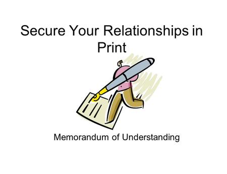 Secure Your Relationships in Print Memorandum of Understanding.