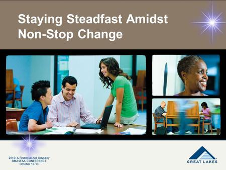 Staying Steadfast Amidst Non-Stop Change 2010: A Financial Aid Odyssey RMASFAA CONFERENCE October 10-13.