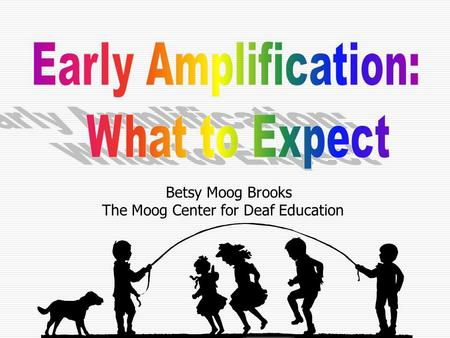 Betsy Moog Brooks The Moog Center for Deaf Education.