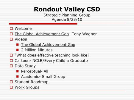 Rondout Valley CSD Strategic Planning Group Agenda 8/23/10  Welcome  The Global Achievement Gap- Tony Wagner  Videos The Global Achievement Gap 2 Million.