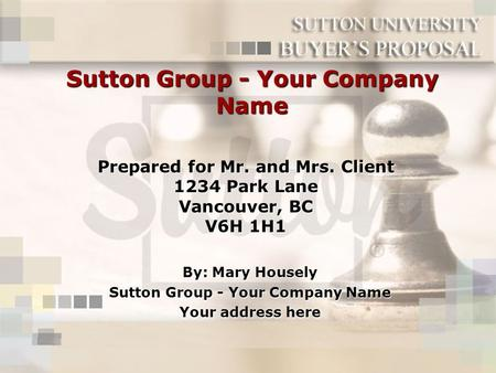 Sutton Group - Your Company Name By: Mary Housely Sutton Group - Your Company Name Your address here Prepared for Mr. and Mrs. Client 1234 Park Lane Vancouver,