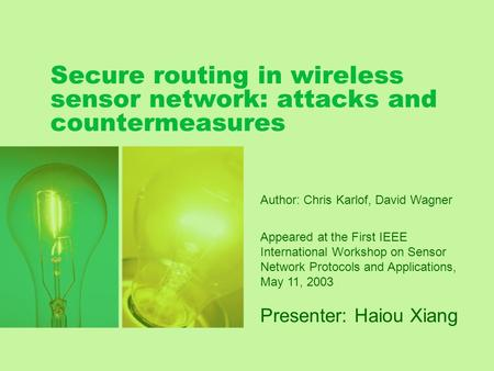 Secure routing in wireless sensor network: attacks and countermeasures Presenter: Haiou Xiang Author: Chris Karlof, David Wagner Appeared at the First.