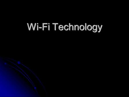 Wi-Fi Technology. Agenda Introduction Introduction History History Wi-Fi Technologies Wi-Fi Technologies Wi-Fi Network Elements Wi-Fi Network Elements.