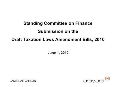 Standing Committee on Finance Submission on the Draft Taxation Laws Amendment Bills, 2010 June 1, 2010 JAMES AITCHISON.