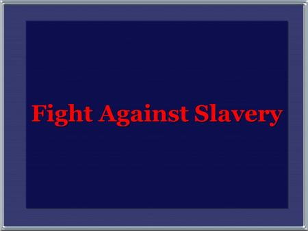 "Fight Against Slavery The Second Great Awakening ""Spiritual Reform From Within"" [Religious Revivalism] Social Reforms & Redefining the Ideal of Equality."