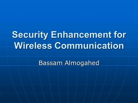 Security Enhancement for Wireless Communication Bassam Almogahed.