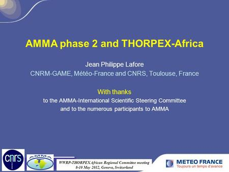 AMMA phase 2 and THORPEX-Africa Jean Philippe Lafore CNRM-GAME, Météo-France and CNRS, Toulouse, France With thanks to the AMMA-International Scientific.