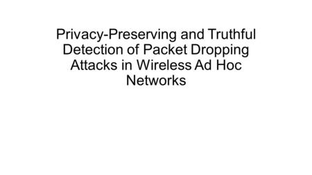 Privacy-Preserving and Truthful Detection of Packet Dropping Attacks in Wireless Ad Hoc Networks.